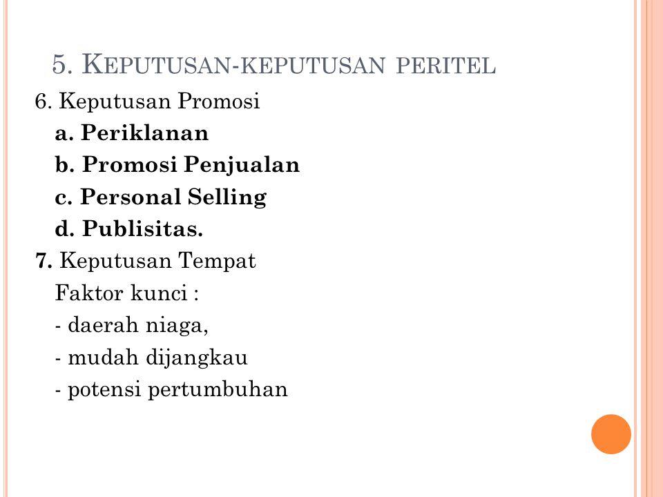 5. K EPUTUSAN - KEPUTUSAN PERITEL 6. Keputusan Promosi a. Periklanan b. Promosi Penjualan c. Personal Selling d. Publisitas. 7. Keputusan Tempat Fakto