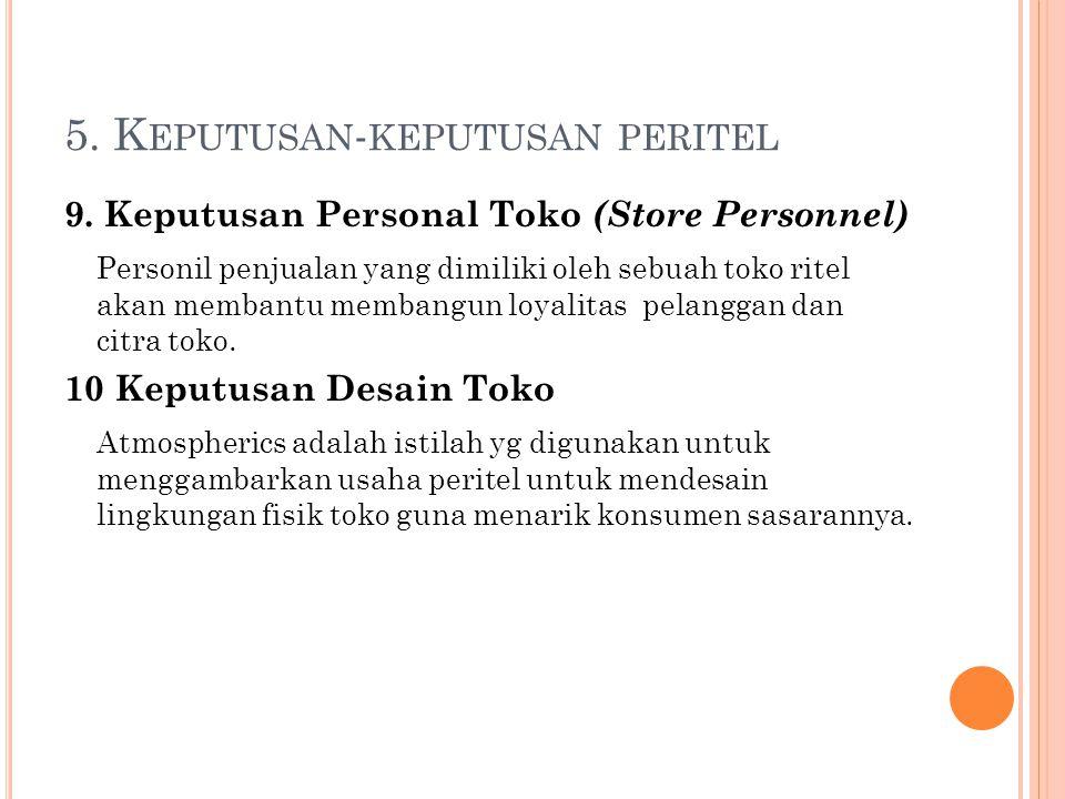 5. K EPUTUSAN - KEPUTUSAN PERITEL 9. Keputusan Personal Toko (Store Personnel) Personil penjualan yang dimiliki oleh sebuah toko ritel akan membantu m