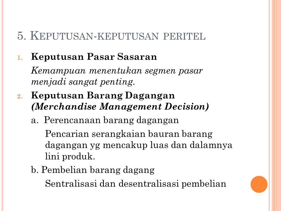 5.K EPUTUSAN - KEPUTUSAN PERITEL 2. Keputusan Barang Dagangan (Merchandise Management Decision) c.