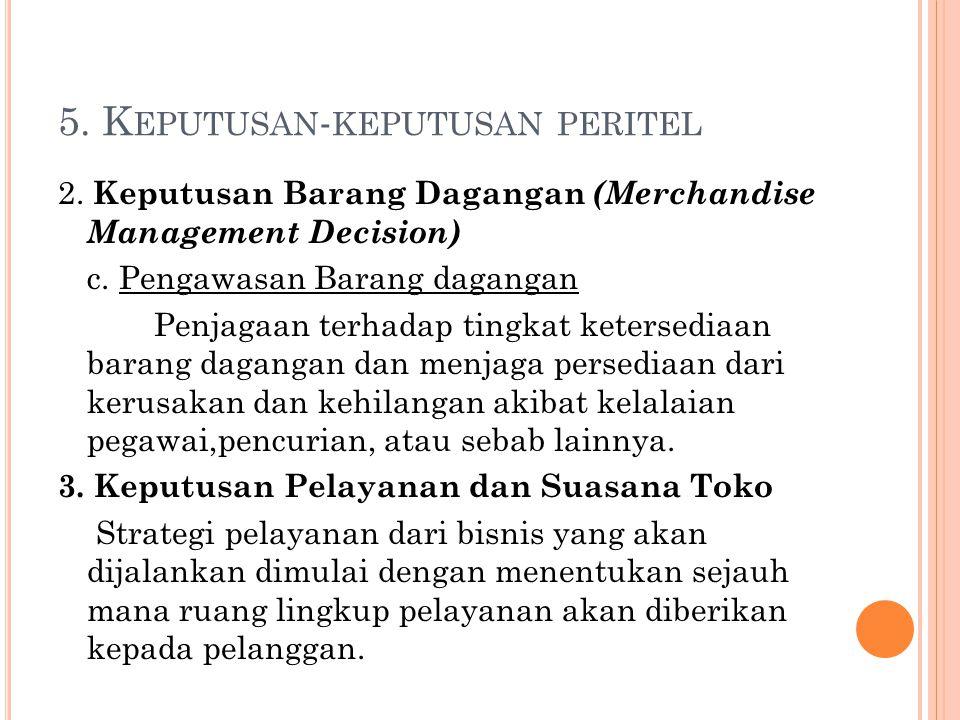 5. K EPUTUSAN - KEPUTUSAN PERITEL 2. Keputusan Barang Dagangan (Merchandise Management Decision) c. Pengawasan Barang dagangan Penjagaan terhadap ting