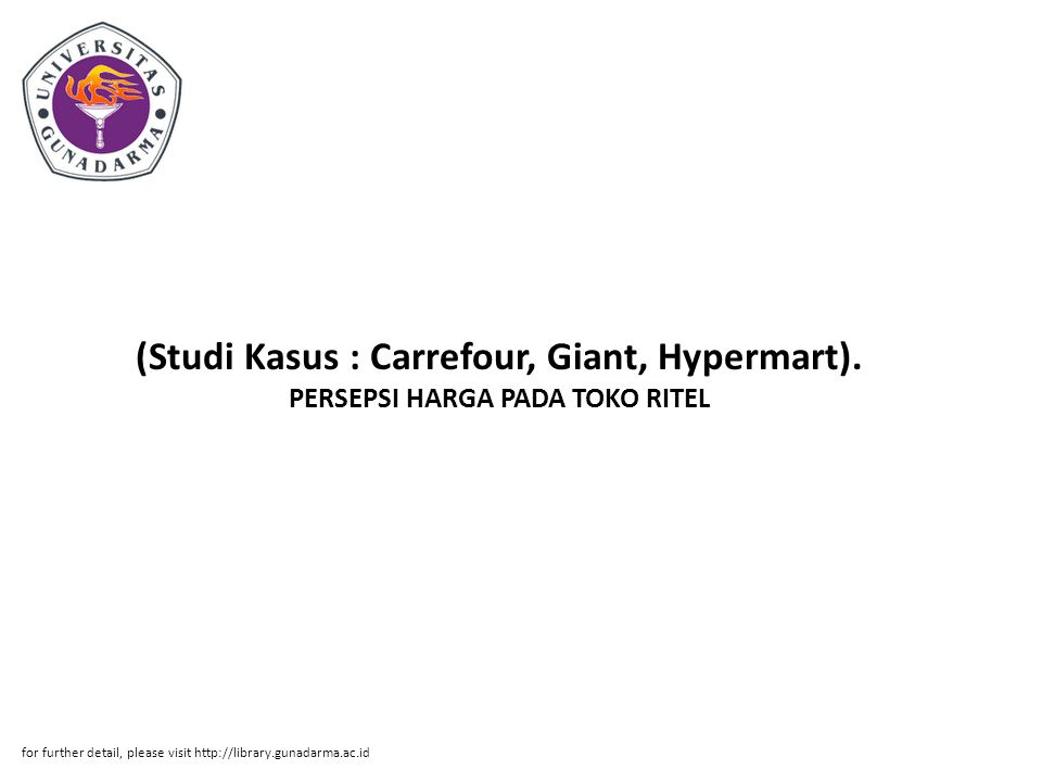 (Studi Kasus : Carrefour, Giant, Hypermart). PERSEPSI HARGA PADA TOKO RITEL for further detail, please visit http://library.gunadarma.ac.id
