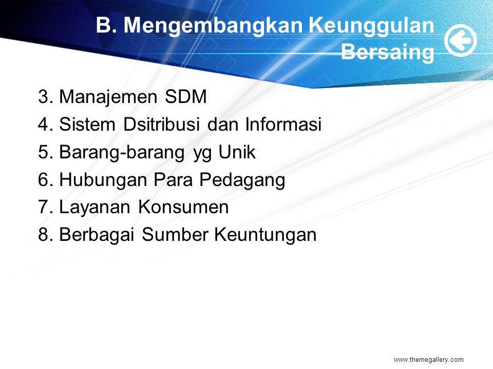 B. Mengembangkan Keunggulan Bersaing 3. Manajemen SDM 4. Sistem Dsitribusi dan Informasi 5. Barang-barang yg Unik 6. Hubungan Para Pedagang 7. Layanan