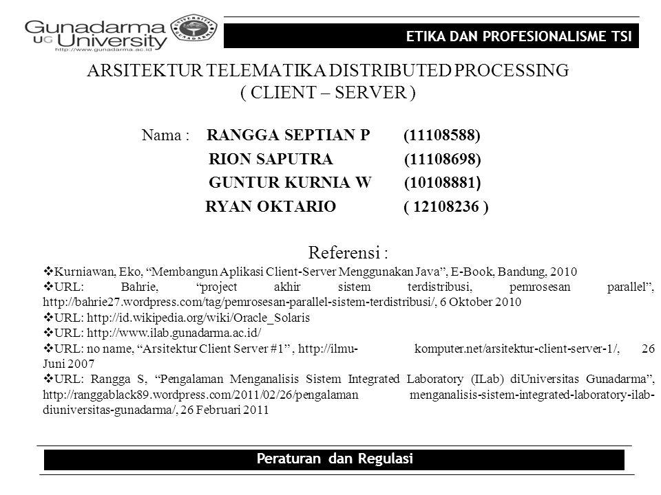 ETIKA DAN PROFESIONALISME TSI ARSITEKTUR TELEMATIKA DISTRIBUTED PROCESSING ( CLIENT – SERVER ) Nama : RANGGA SEPTIAN P(11108588) RION SAPUTRA (1110869