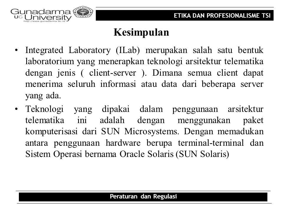 ETIKA DAN PROFESIONALISME TSI Kesimpulan Integrated Laboratory (ILab) merupakan salah satu bentuk laboratorium yang menerapkan teknologi arsitektur te