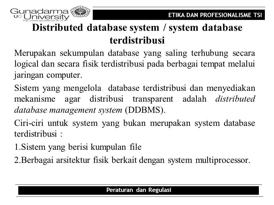 ETIKA DAN PROFESIONALISME TSI Distributed database system / system database terdistribusi Merupakan sekumpulan database yang saling terhubung secara l