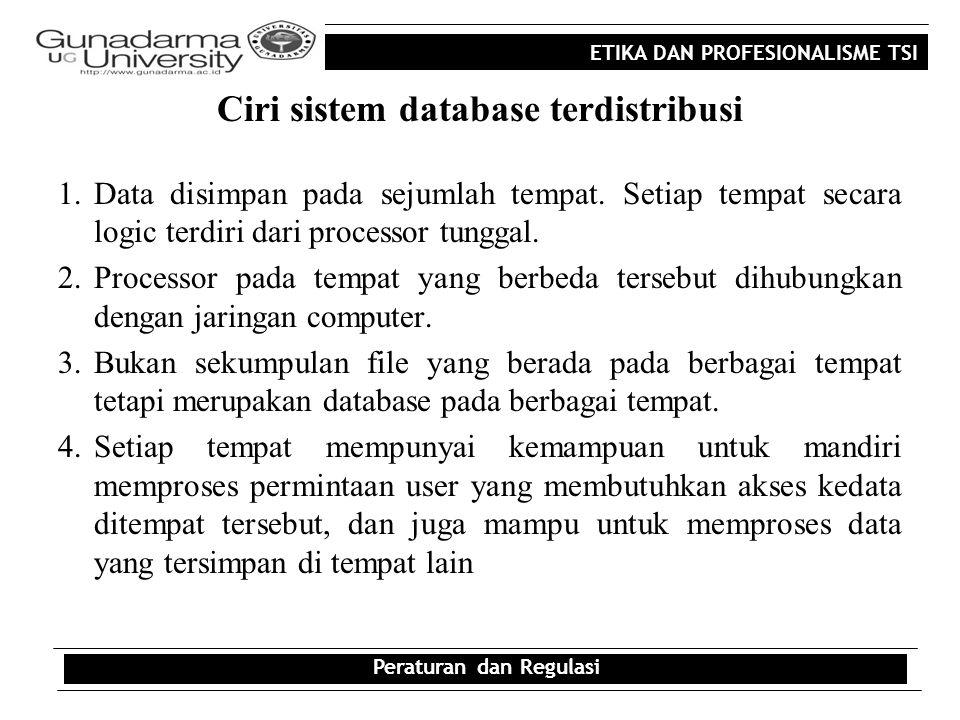 ETIKA DAN PROFESIONALISME TSI Ciri sistem database terdistribusi 1.Data disimpan pada sejumlah tempat. Setiap tempat secara logic terdiri dari process