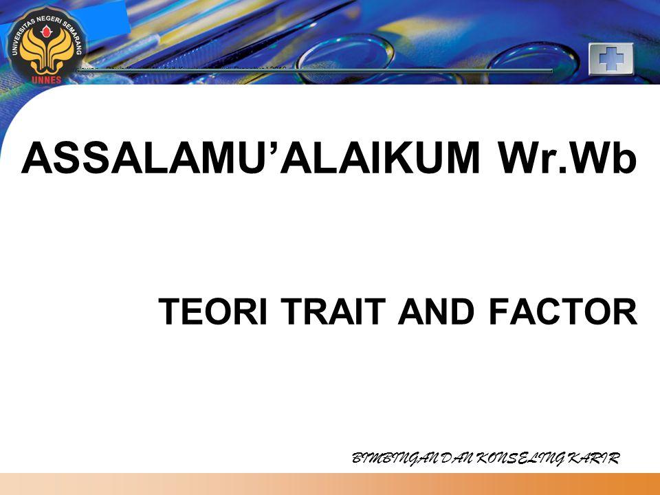 LOGO ASSALAMU'ALAIKUM Wr.Wb TEORI TRAIT AND FACTOR Titis Kurniawan - Devie Kurnia W - Apit Kurniawati- Budi Prasetiyo | 2010 BIMBINGAN DAN KONSELING KARIR