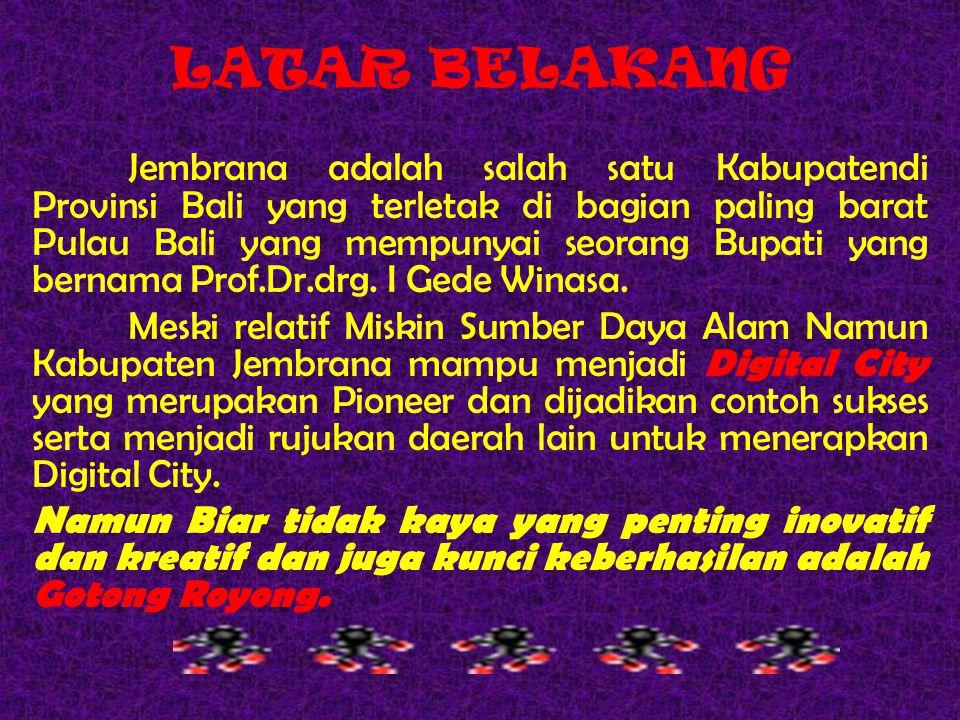 LATAR BELAKANG Jembrana adalah salah satu Kabupatendi Provinsi Bali yang terletak di bagian paling barat Pulau Bali yang mempunyai seorang Bupati yang bernama Prof.Dr.drg.