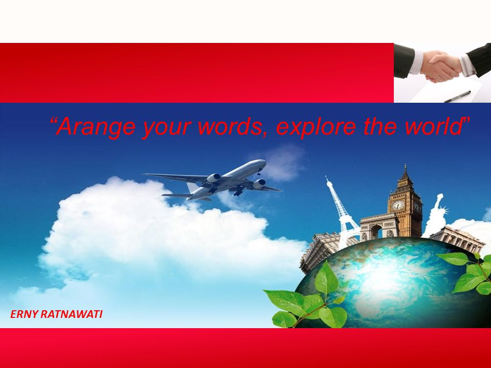 "Arange your worArange your words, explore the world""ds, explore the world"" ""Arange your words, explore the world"" ERNY RATNAWATI"