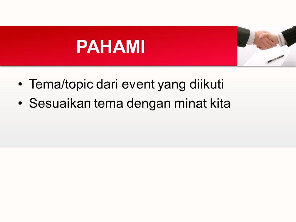 Tema/topic dari event yang diikuti Sesuaikan tema dengan minat kita PAHAMI