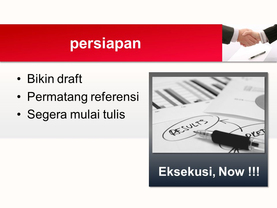 Bikin draft Permatang referensi Segera mulai tulis persiapan Eksekusi, Now !!!