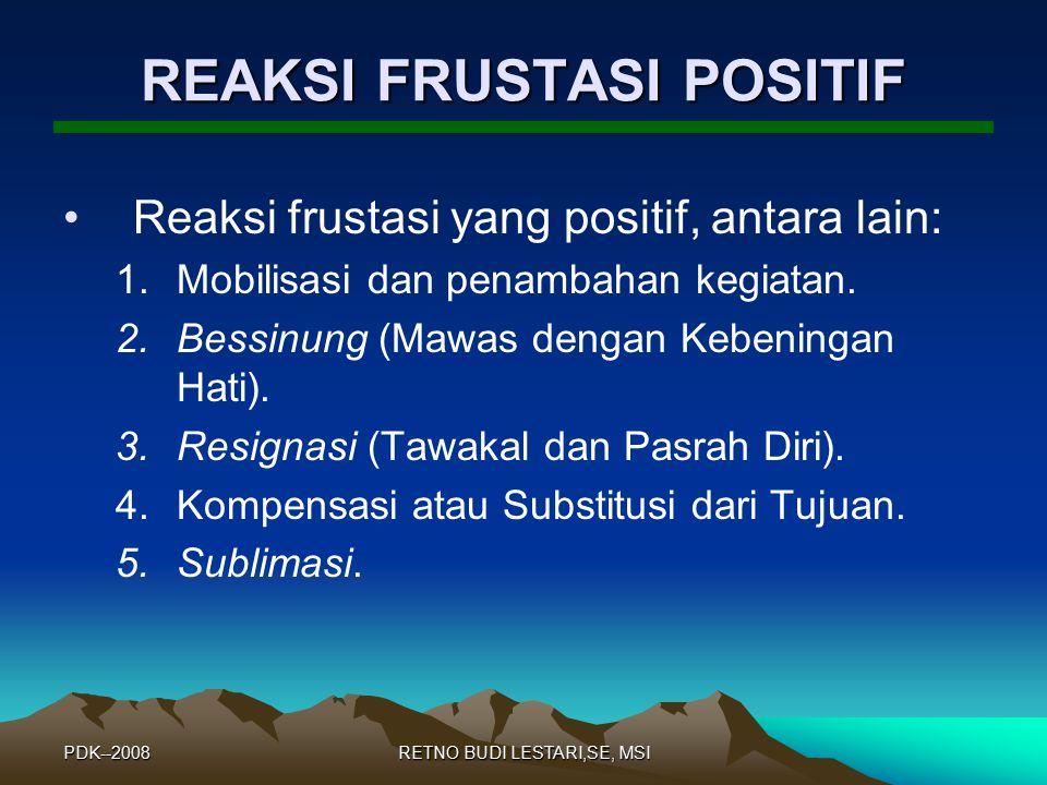 PDK--2008RETNO BUDI LESTARI,SE, MSI REAKSI FRUSTASI POSITIF Reaksi frustasi yang positif, antara lain: 1.Mobilisasi dan penambahan kegiatan.