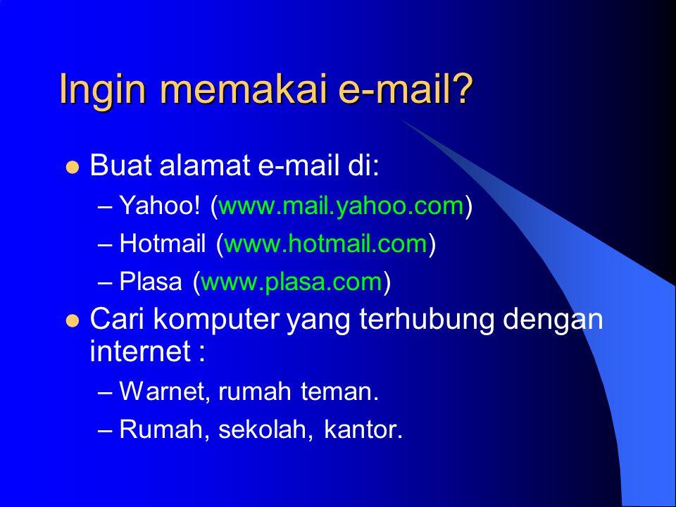 Ingin memakai e-mail.Buat alamat e-mail di: –Yahoo.
