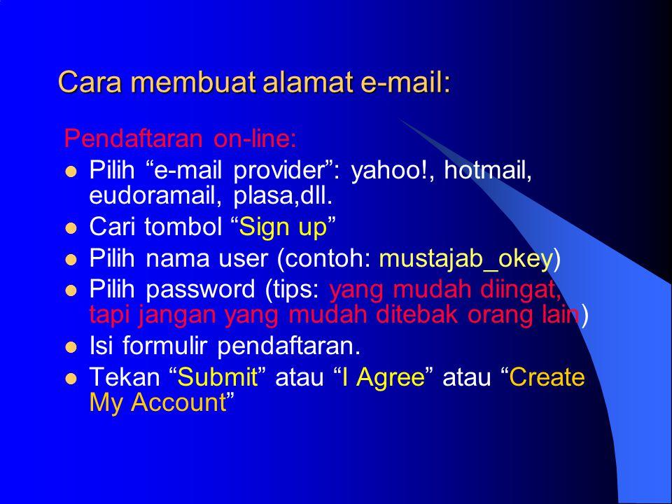 Cara membuat alamat e-mail: Pendaftaran on-line: Pilih e-mail provider : yahoo!, hotmail, eudoramail, plasa,dll.