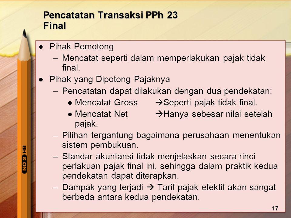 Pencatatan Transaksi PPh 23 Final Pihak Pemotong –Mencatat seperti dalam memperlakukan pajak tidak final. Pihak yang Dipotong Pajaknya –Pencatatan dap