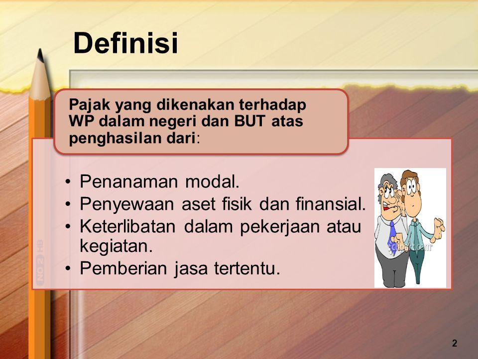 Definisi Penanaman modal. Penyewaan aset fisik dan finansial. Keterlibatan dalam pekerjaan atau kegiatan. Pemberian jasa tertentu. Pajak yang dikenaka