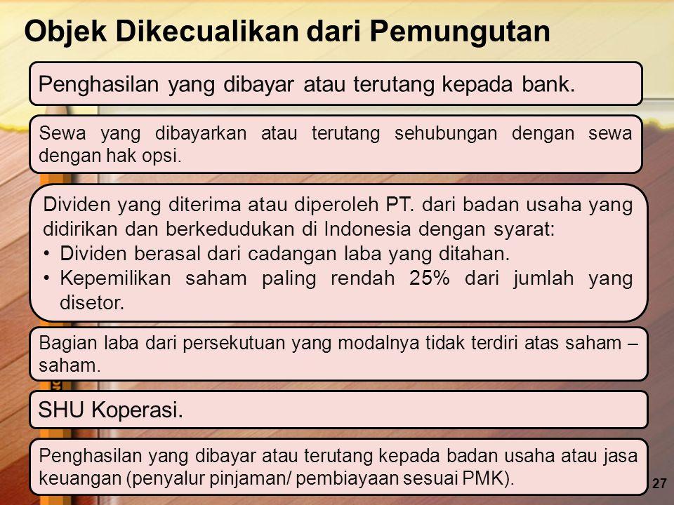 Objek Dikecualikan dari Pemungutan 27 Penghasilan yang dibayar atau terutang kepada bank. Sewa yang dibayarkan atau terutang sehubungan dengan sewa de