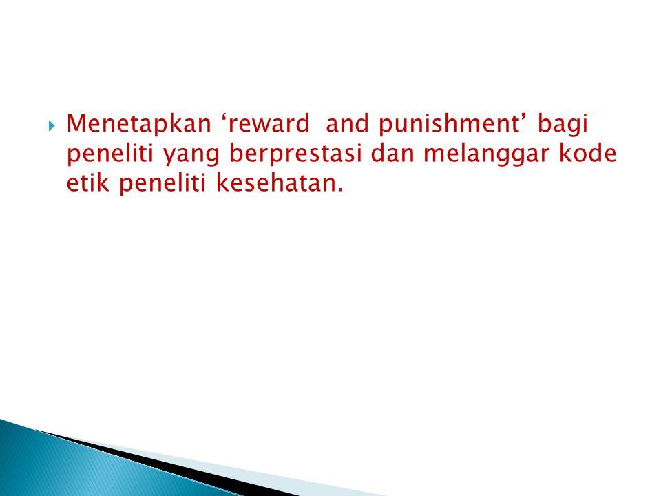  Menetapkan 'reward and punishment' bagi peneliti yang berprestasi dan melanggar kode etik peneliti kesehatan.