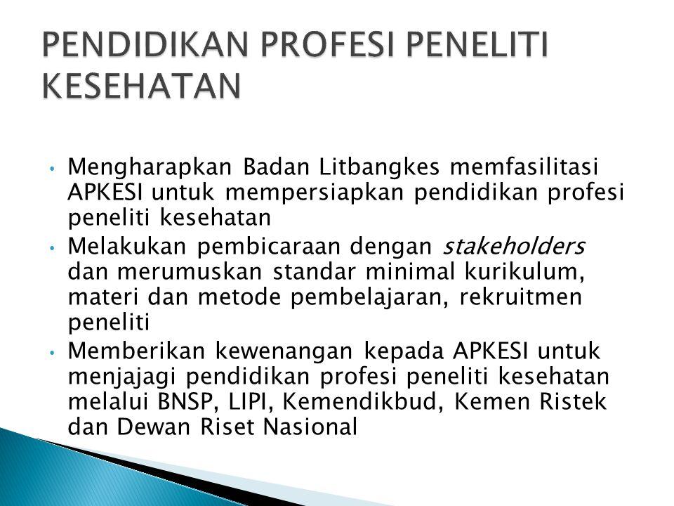 Mengharapkan Badan Litbangkes memfasilitasi APKESI untuk mempersiapkan pendidikan profesi peneliti kesehatan Melakukan pembicaraan dengan stakeholders