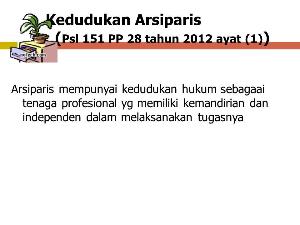 Kedudukan Arsiparis ( Psl 151 PP 28 tahun 2012 ayat (1) ) Arsiparis mempunyai kedudukan hukum sebagaai tenaga profesional yg memiliki kemandirian dan independen dalam melaksanakan tugasnya