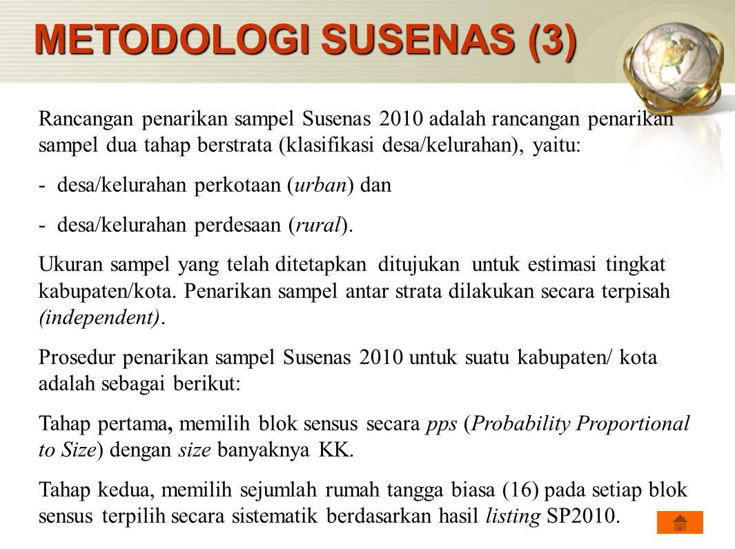 Rancangan penarikan sampel Susenas 2010 adalah rancangan penarikan sampel dua tahap berstrata (klasifikasi desa/kelurahan), yaitu: - desa/kelurahan pe
