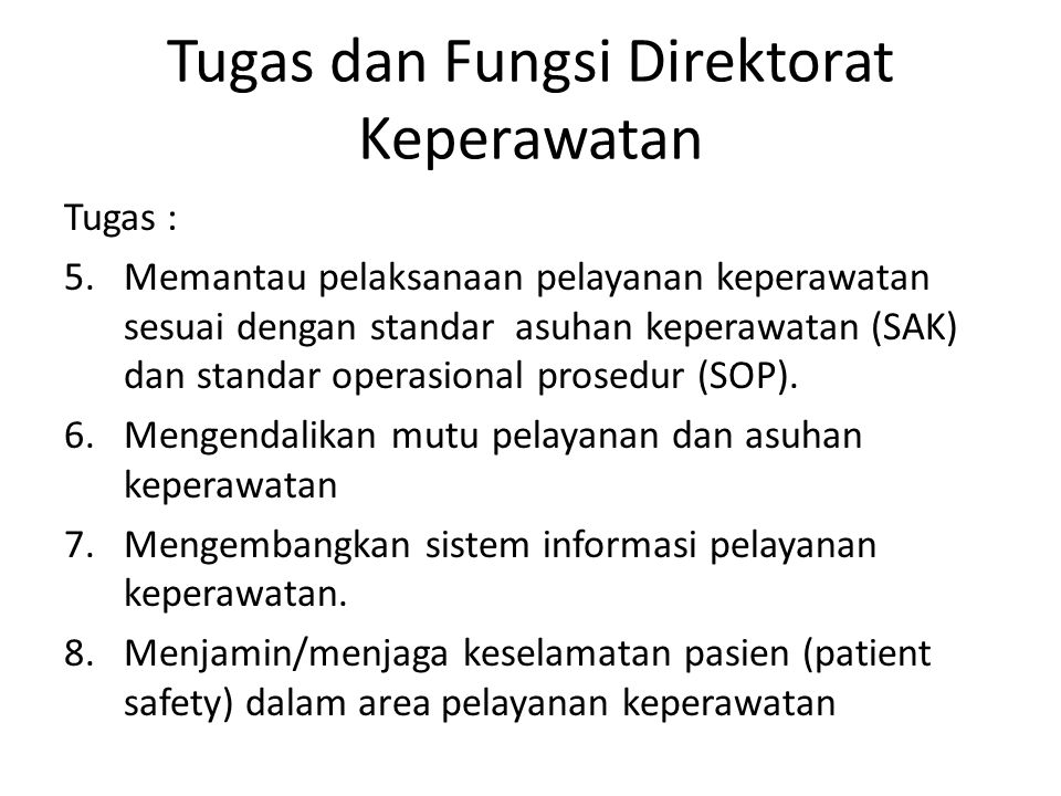 Tugas dan Fungsi Direktorat Keperawatan Tugas : 5.Memantau pelaksanaan pelayanan keperawatan sesuai dengan standar asuhan keperawatan (SAK) dan standa