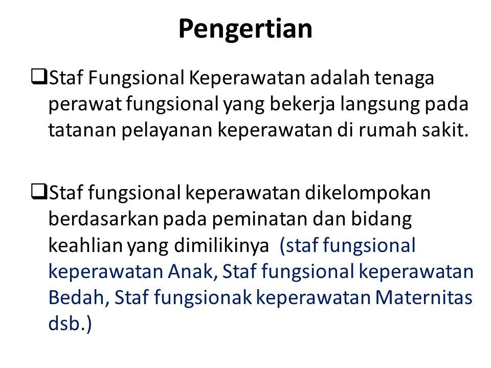 Pengertian  Staf Fungsional Keperawatan adalah tenaga perawat fungsional yang bekerja langsung pada tatanan pelayanan keperawatan di rumah sakit.  S