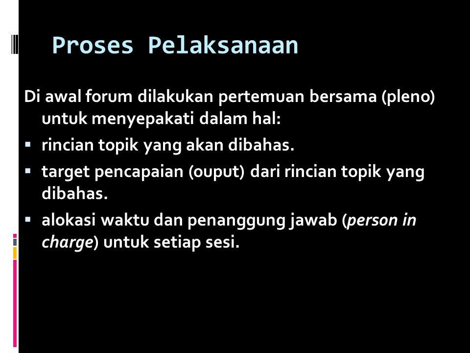 Proses Pelaksanaan Di awal forum dilakukan pertemuan bersama (pleno) untuk menyepakati dalam hal:  rincian topik yang akan dibahas.