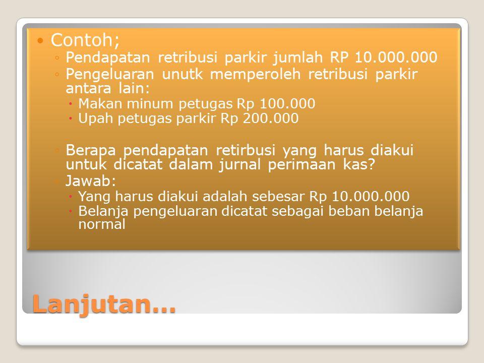 Lanjutan… Contoh; ◦Pendapatan retribusi parkir jumlah RP 10.000.000 ◦Pengeluaran unutk memperoleh retribusi parkir antara lain:  Makan minum petugas