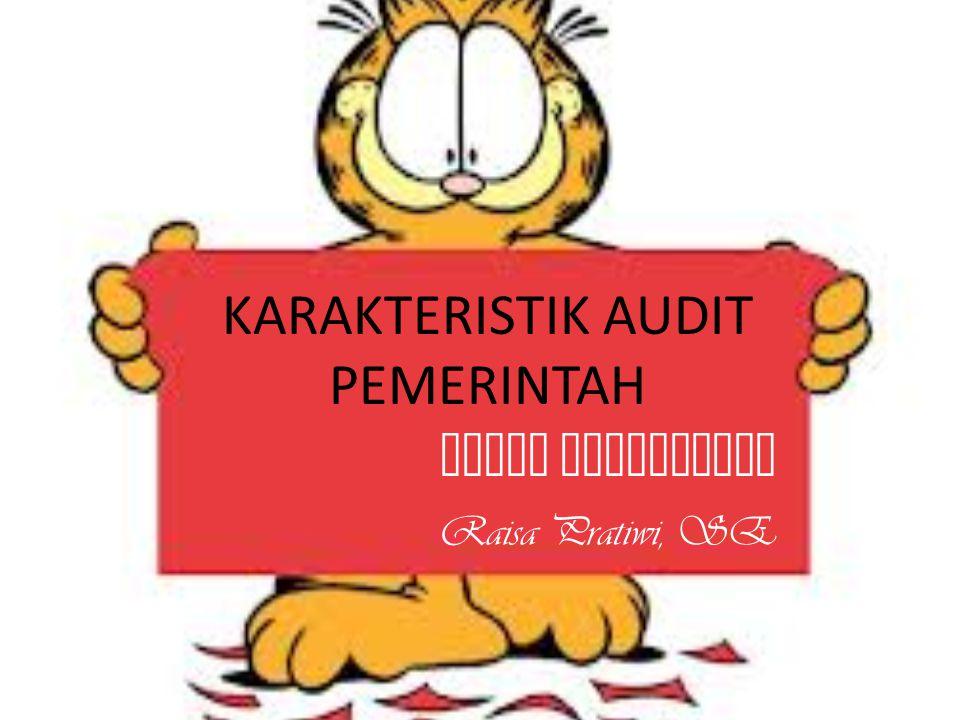 KARAKTERISTIK AUDIT PEMERINTAH AUDIT PEMERINTAH Raisa Pratiwi, SE