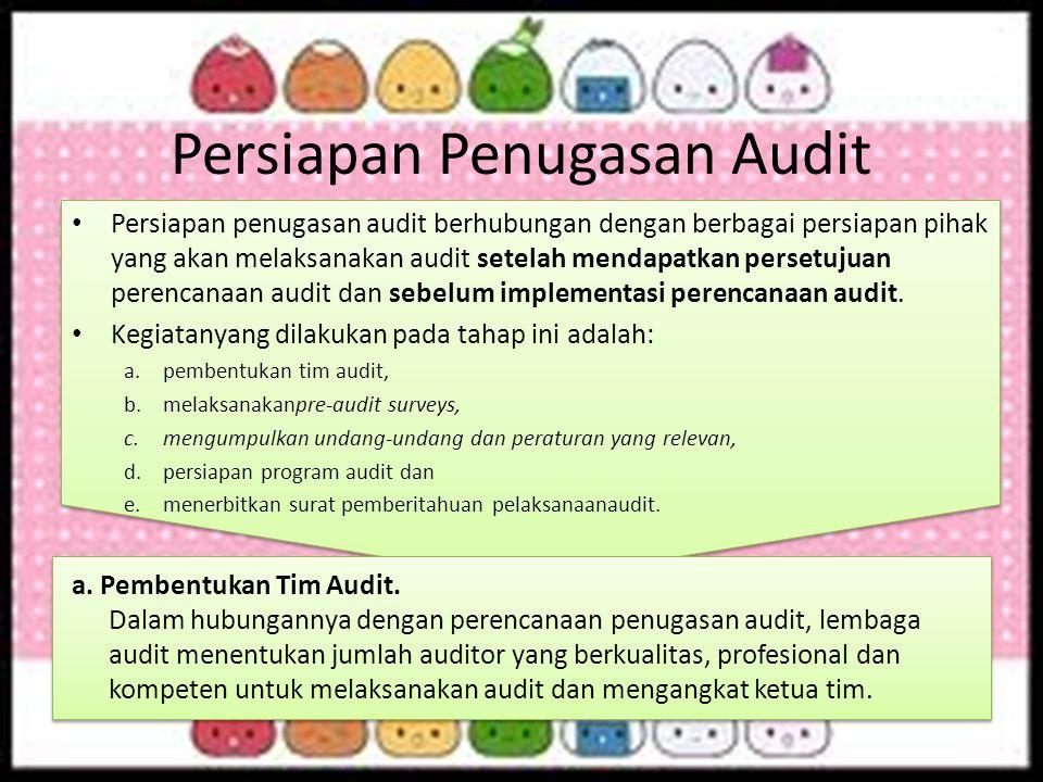 Persiapan Penugasan Audit Persiapan penugasan audit berhubungan dengan berbagai persiapan pihak yang akan melaksanakan audit setelah mendapatkan perse