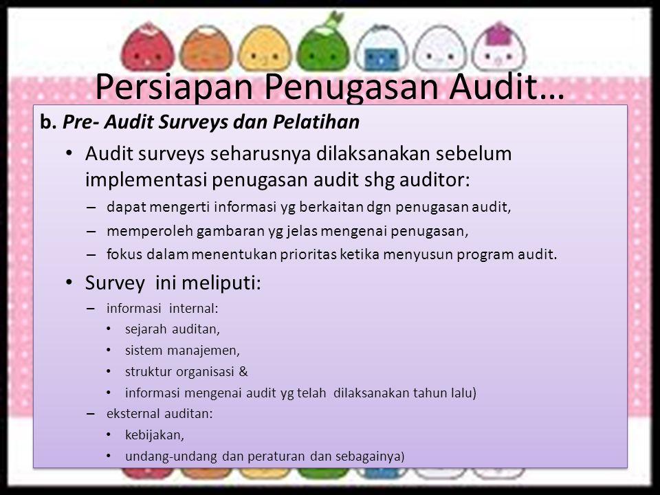 Persiapan Penugasan Audit… b. Pre- Audit Surveys dan Pelatihan Audit surveys seharusnya dilaksanakan sebelum implementasi penugasan audit shg auditor: