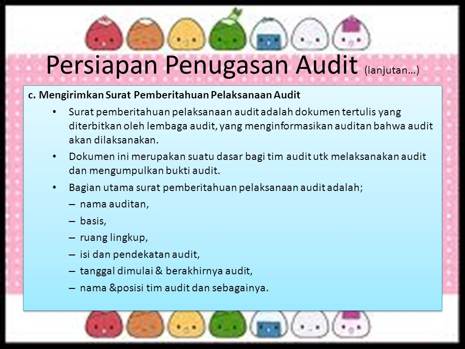 Persiapan Penugasan Audit (lanjutan…) c. Mengirimkan Surat Pemberitahuan Pelaksanaan Audit Surat pemberitahuan pelaksanaan audit adalah dokumen tertul
