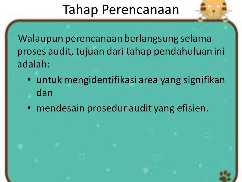 Tahap Perencanaan Walaupun perencanaan berlangsung selama proses audit, tujuan dari tahap pendahuluan ini adalah: untuk mengidentifikasi area yang sig