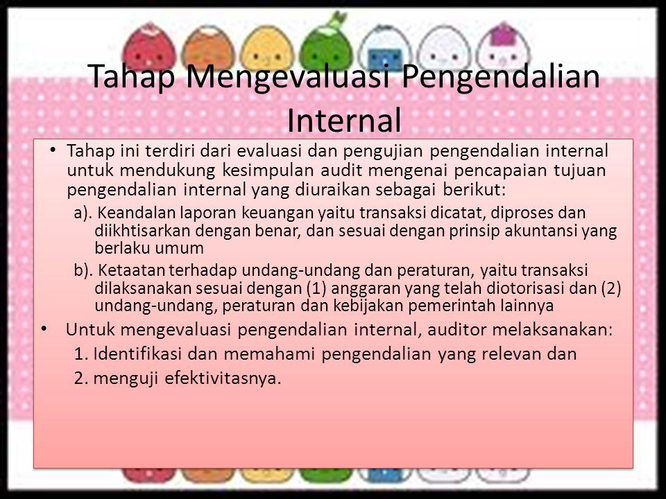 Tahap Mengevaluasi Pengendalian Internal Tahap ini terdiri dari evaluasi dan pengujian pengendalian internal untuk mendukung kesimpulan audit mengenai