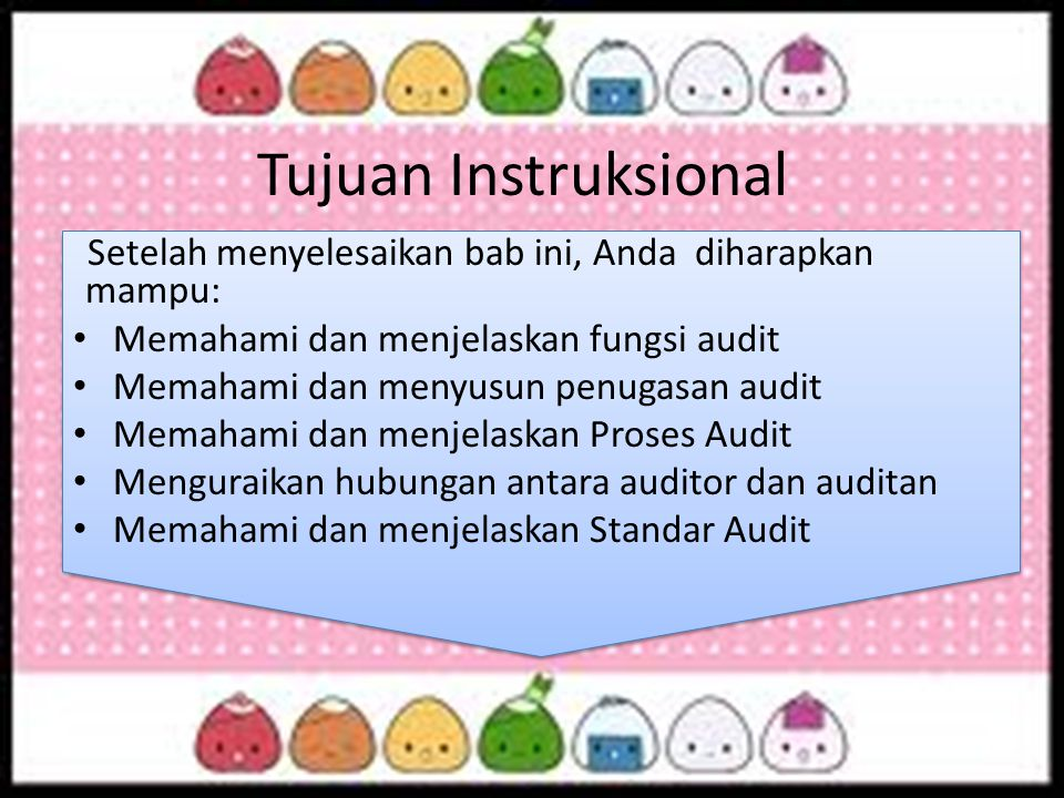 Tujuan Instruksional Setelah menyelesaikan bab ini, Anda diharapkan mampu: Memahami dan menjelaskan fungsi audit Memahami dan menyusun penugasan audit