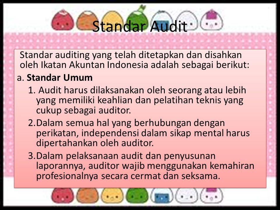 Standar Audit Standar auditing yang telah ditetapkan dan disahkan oleh Ikatan Akuntan Indonesia adalah sebagai berikut: a. Standar Umum 1. Audit harus