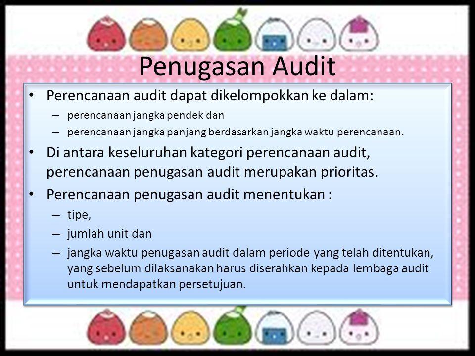 Penugasan Audit Perencanaan audit dapat dikelompokkan ke dalam: – perencanaan jangka pendek dan – perencanaan jangka panjang berdasarkan jangka waktu