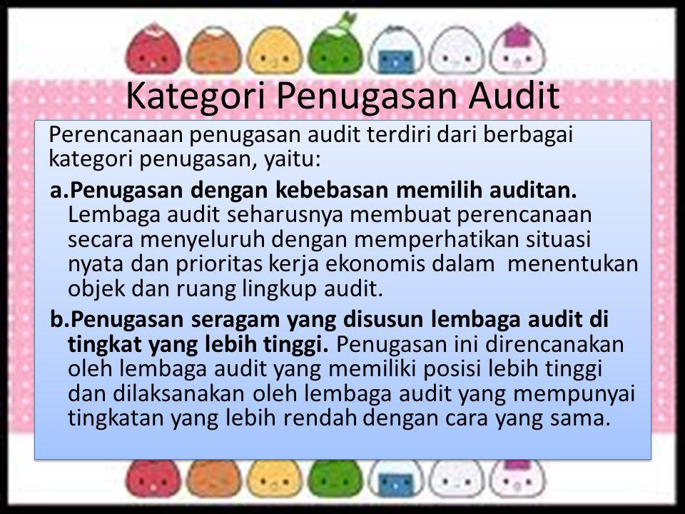 Kategori Penugasan Audit Perencanaan penugasan audit terdiri dari berbagai kategori penugasan, yaitu: a.Penugasan dengan kebebasan memilih auditan. Le
