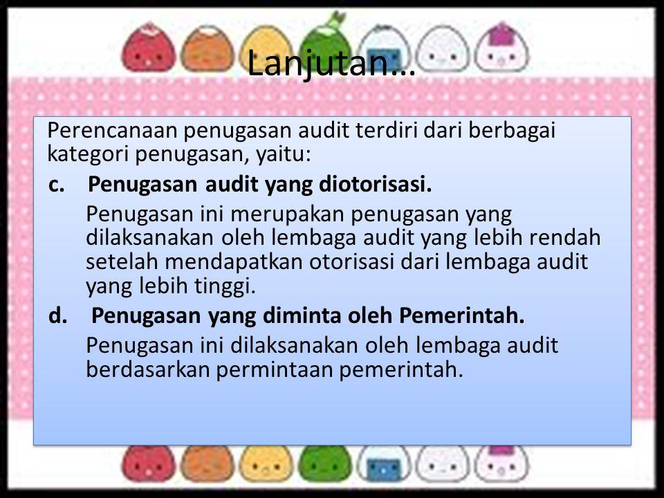 Lanjutan… Perencanaan penugasan audit terdiri dari berbagai kategori penugasan, yaitu: c. Penugasan audit yang diotorisasi. Penugasan ini merupakan pe