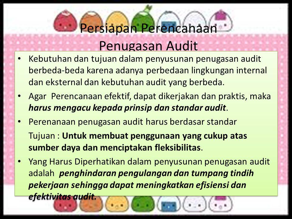 Persiapan Perencanaan Penugasan Audit Kebutuhan dan tujuan dalam penyusunan penugasan audit berbeda-beda karena adanya perbedaan lingkungan internal d