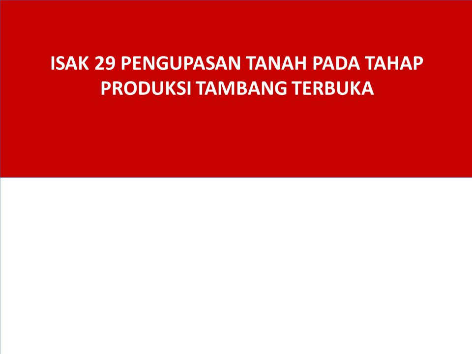 Agenda Perkembangan Standar 1. ISAK 29 Pengupasan Tanah 2. Ilustrasi 3.