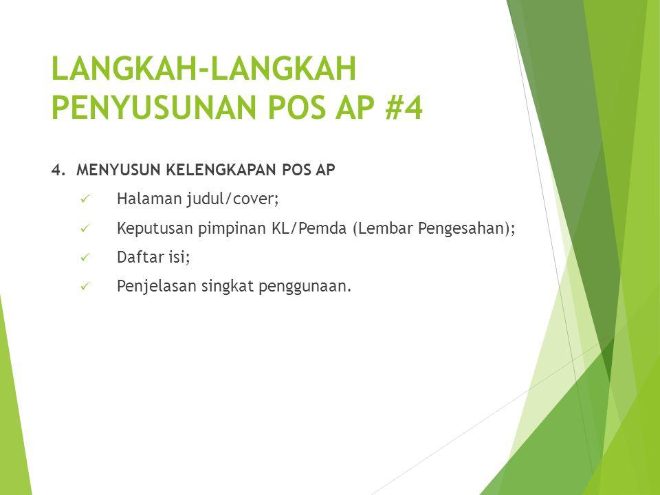 LANGKAH-LANGKAH PENYUSUNAN POS AP #4 4. MENYUSUN KELENGKAPAN POS AP Halaman judul/cover; Keputusan pimpinan KL/Pemda (Lembar Pengesahan); Daftar isi;