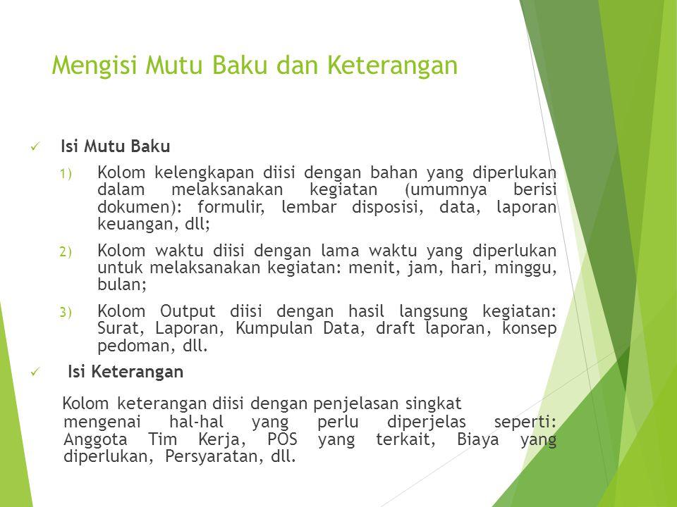 Mengisi Mutu Baku dan Keterangan Isi Mutu Baku 1) Kolom kelengkapan diisi dengan bahan yang diperlukan dalam melaksanakan kegiatan (umumnya berisi dok
