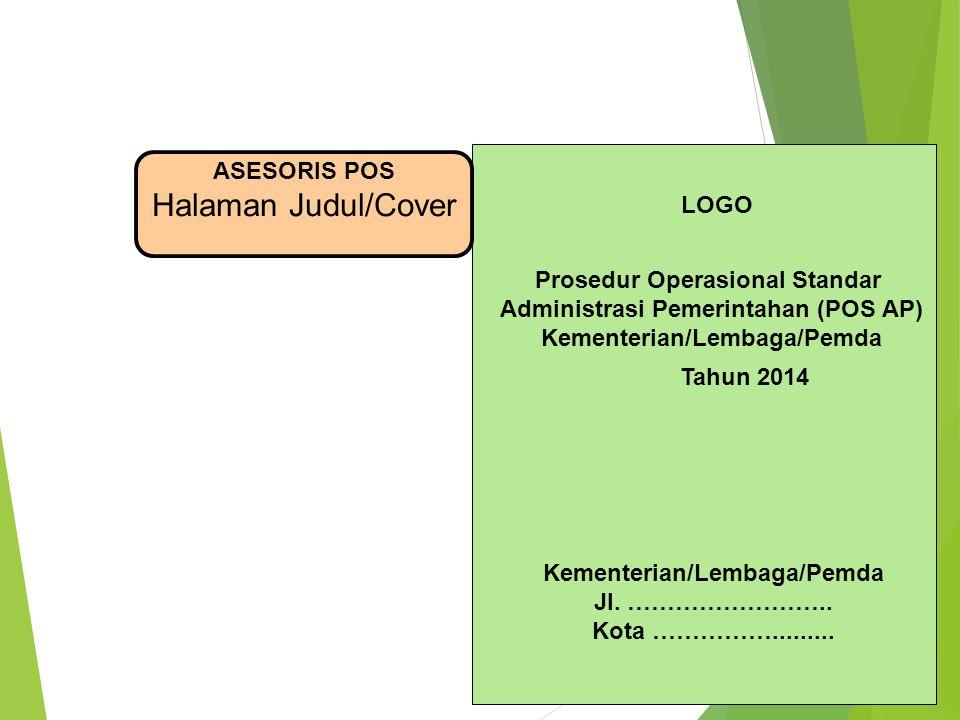 ASESORIS POS Halaman Judul/Cover Prosedur Operasional Standar Administrasi Pemerintahan (POS AP) Kementerian/Lembaga/Pemda Tahun 2014 Kementerian/Lemb