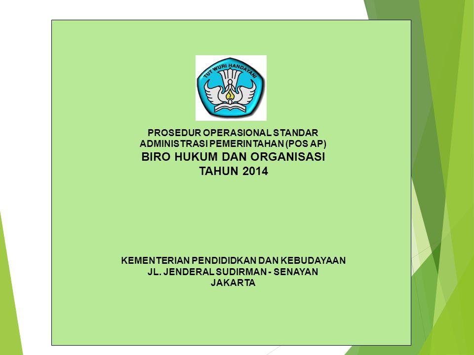 PROSEDUR OPERASIONAL STANDAR ADMINISTRASI PEMERINTAHAN (POS AP) BIRO HUKUM DAN ORGANISASI TAHUN 2014 KEMENTERIAN PENDIDIDKAN DAN KEBUDAYAAN JL. JENDER