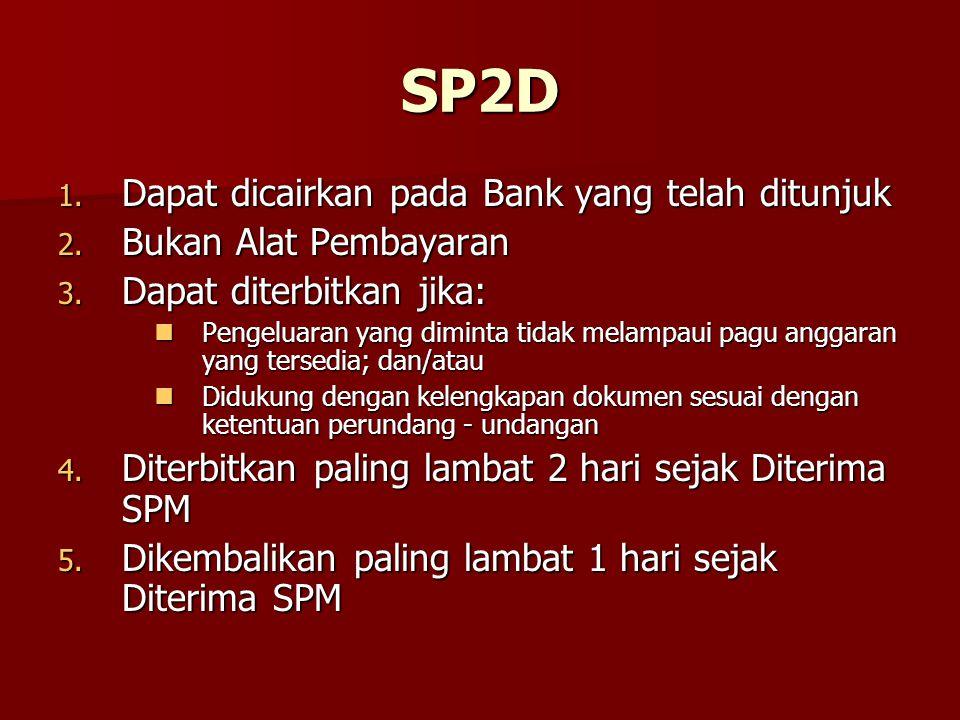 SP2D 1. Dapat dicairkan pada Bank yang telah ditunjuk 2. Bukan Alat Pembayaran 3. Dapat diterbitkan jika: Pengeluaran yang diminta tidak melampaui pag