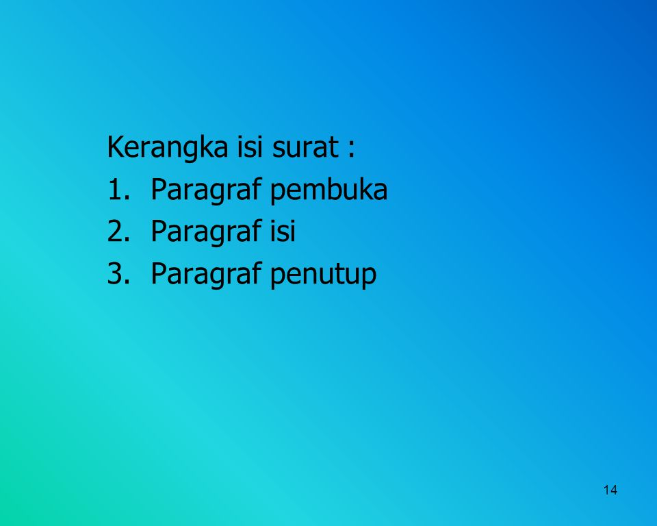 14 Kerangka isi surat : 1.Paragraf pembuka 2.Paragraf isi 3.Paragraf penutup
