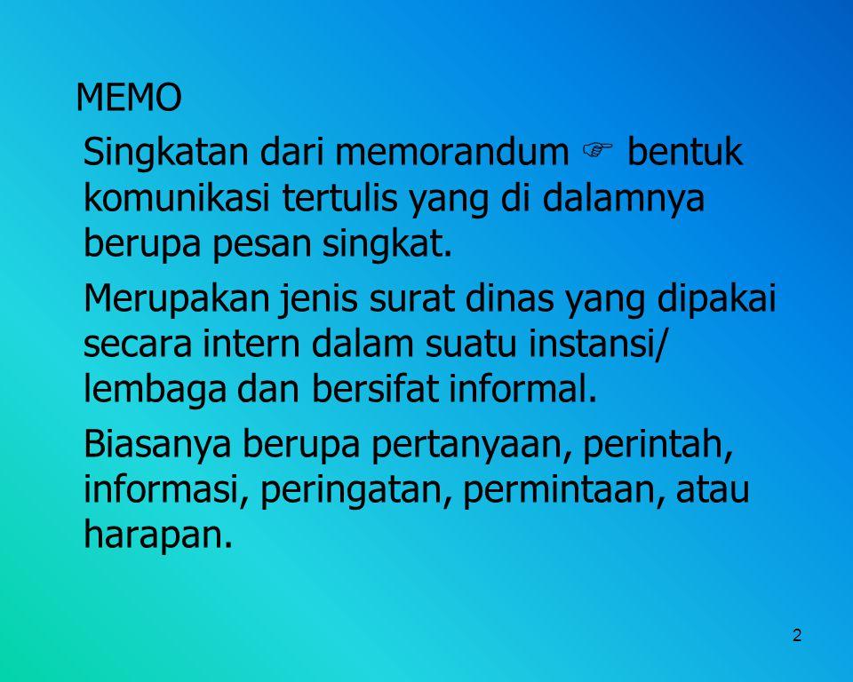 2 MEMO Singkatan dari memorandum  bentuk komunikasi tertulis yang di dalamnya berupa pesan singkat. Merupakan jenis surat dinas yang dipakai secara i