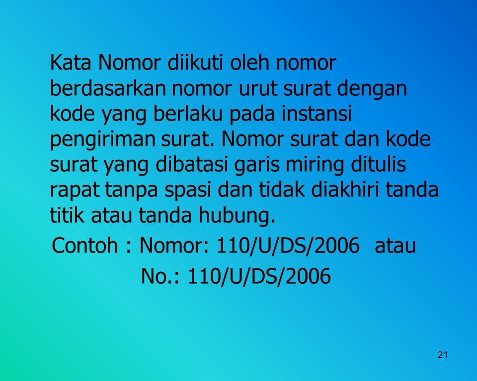 21 Kata Nomor diikuti oleh nomor berdasarkan nomor urut surat dengan kode yang berlaku pada instansi pengiriman surat. Nomor surat dan kode surat yang